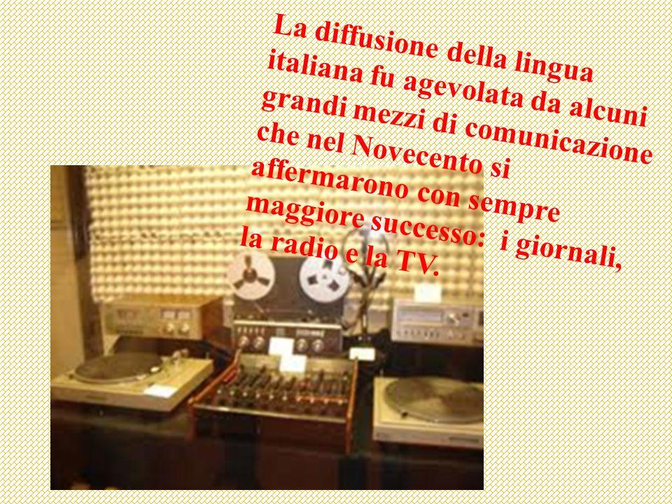 La diffusione della lingua italiana fu agevolata da alcuni grandi mezzi di comunicazione che nel Novecento si affermarono con sempre maggiore successo: i giornali, la radio e la TV.