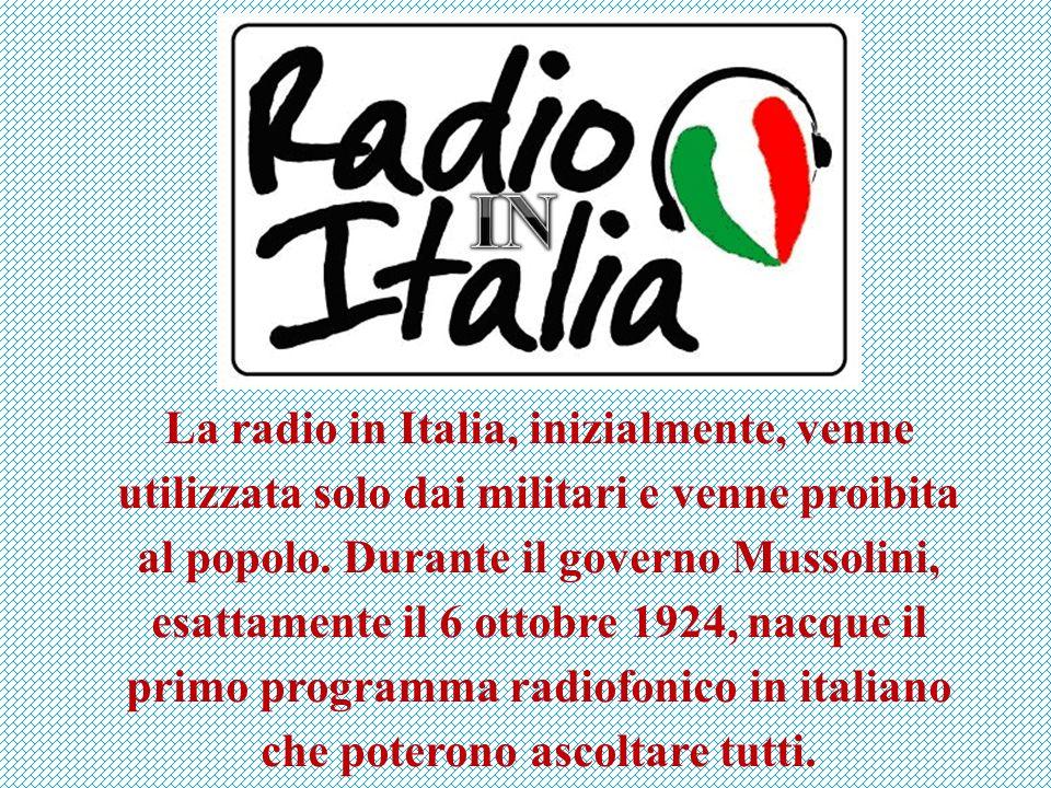 La radio in Italia, inizialmente, venne utilizzata solo dai militari e venne proibita al popolo.