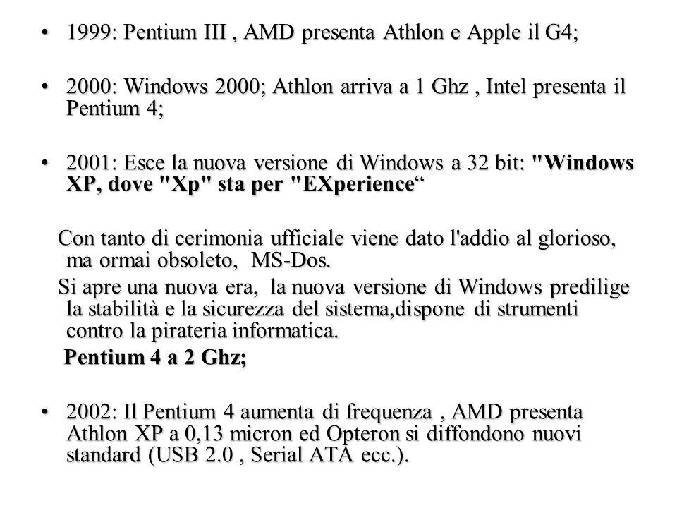 1999: Pentium III, AMD presenta Athlon e Apple il G4;1999: Pentium III, AMD presenta Athlon e Apple il G4; 2000: Windows 2000; Athlon arriva a 1 Ghz,