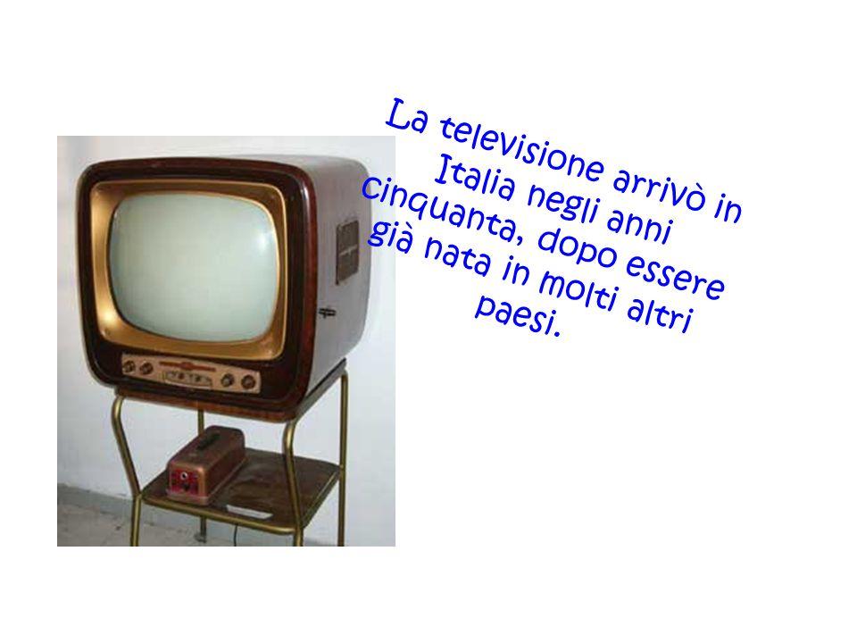 La televisione arrivò in Italia negli anni cinquanta, dopo essere già nata in molti altri paesi.