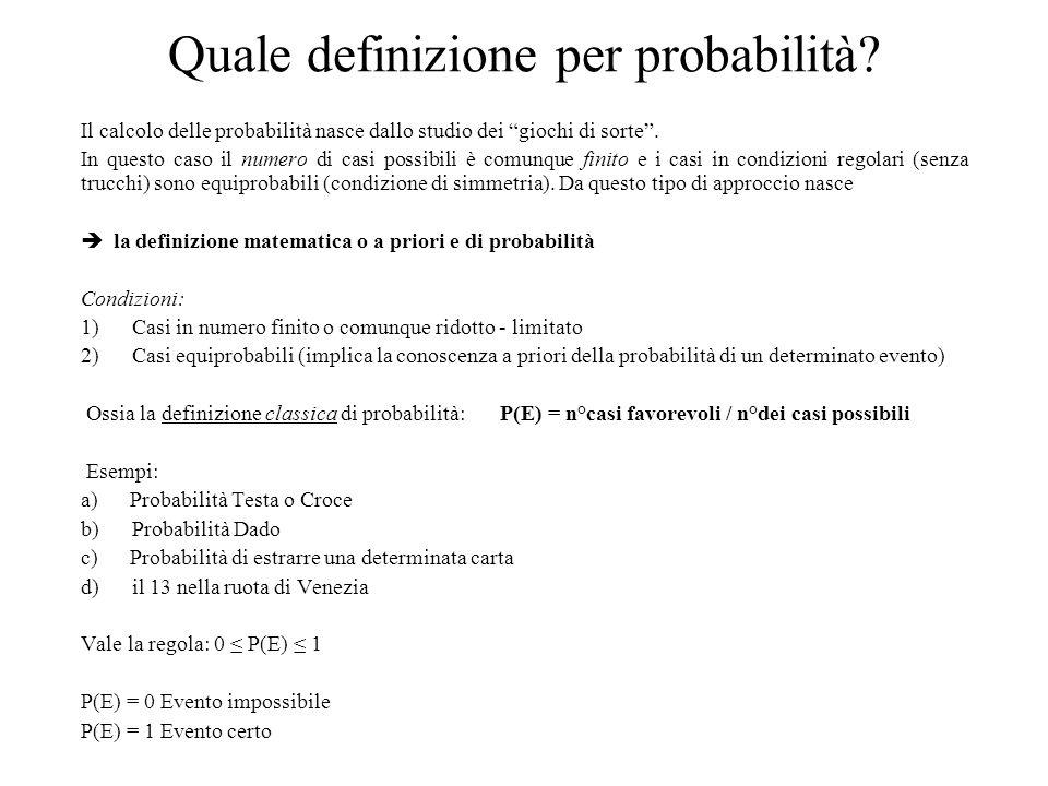 Distribuzioni di probabilità Poiché la somma delle probabilità di tutti gli eventi alternativi (e possibili) è (e deve essere) pari a 1 e poiché la probabilità di ciascun evento è maggiore di zero [P(E) > 0, escluso levento nullo che ha P(E)=0], possiamo considerare queste probabilità come valori di una distribuzione di dati e costruire la distribuzione di probabilità di quel fenomeno.