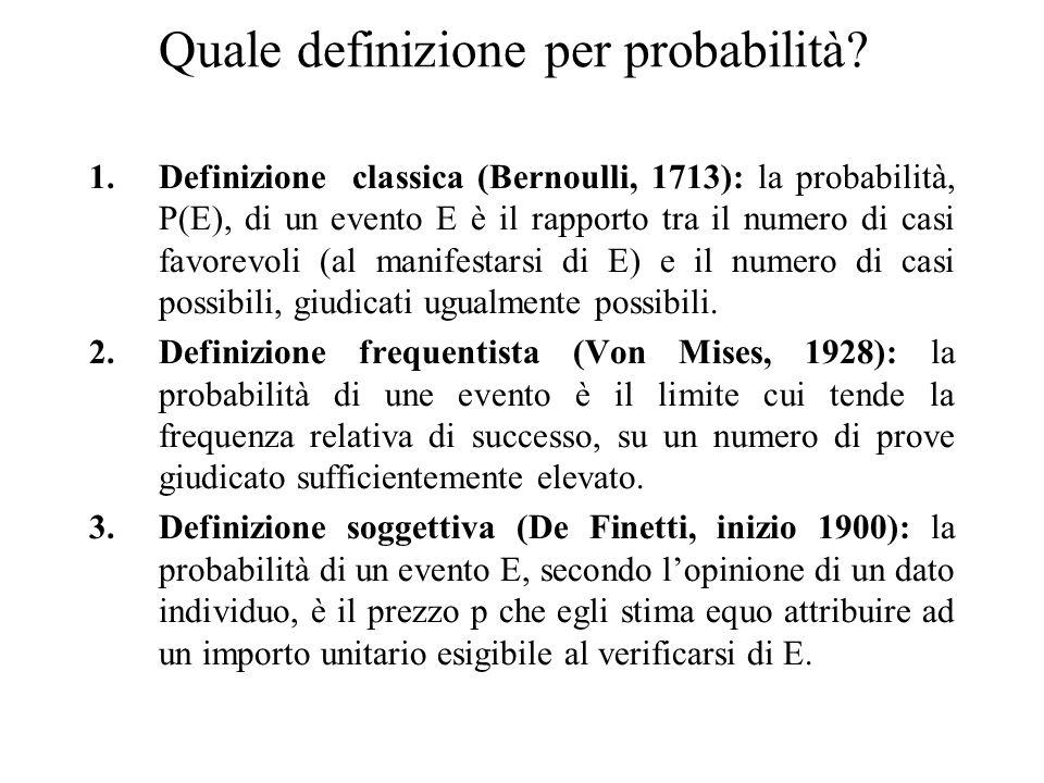 1.Definizione classica (Bernoulli, 1713): la probabilità, P(E), di un evento E è il rapporto tra il numero di casi favorevoli (al manifestarsi di E) e