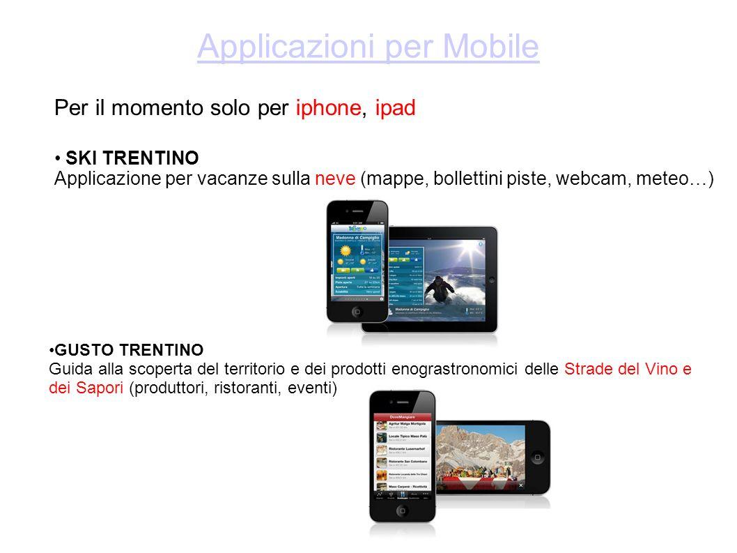 Applicazioni per Mobile Per il momento solo per iphone, ipad SKI TRENTINO Applicazione per vacanze sulla neve (mappe, bollettini piste, webcam, meteo…