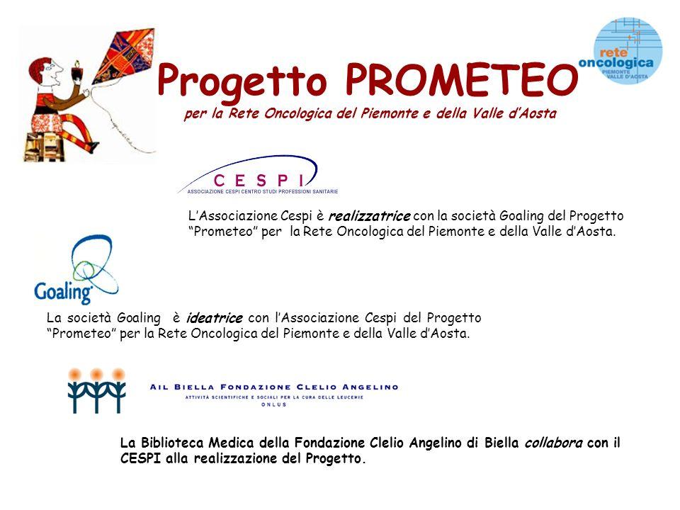 Progetto PROMETEO per la Rete Oncologica del Piemonte e della Valle dAosta LAssociazione Cespi è realizzatrice con la società Goaling del Progetto Prometeo per la Rete Oncologica del Piemonte e della Valle dAosta.