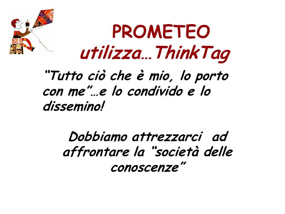 PROMETEO utilizza…ThinkTag Tutto ciò che è mio, lo porto con me…e lo condivido e lo dissemino.
