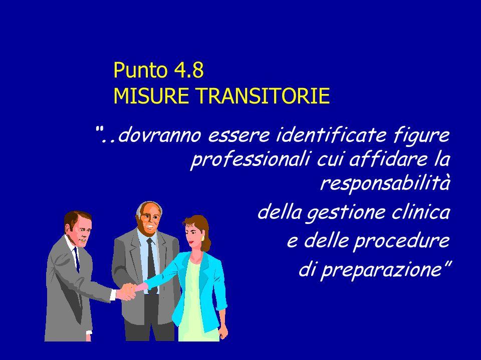 Punto 4.8 MISURE TRANSITORIE..dovranno essere identificate figure professionali cui affidare la responsabilità della gestione clinica e delle procedure di preparazione