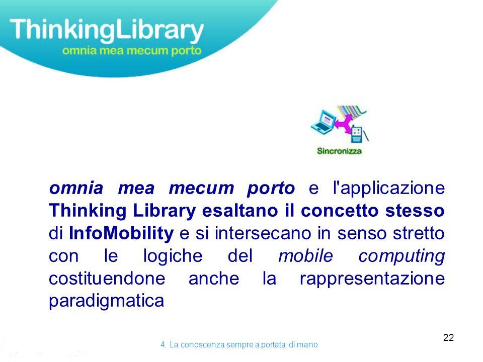 22 omnia mea mecum porto e l applicazione Thinking Library esaltano il concetto stesso di InfoMobility e si intersecano in senso stretto con le logiche del mobile computing costituendone anche la rappresentazione paradigmatica 4.