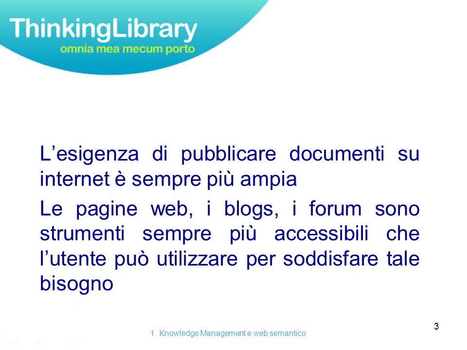 3 Lesigenza di pubblicare documenti su internet è sempre più ampia Le pagine web, i blogs, i forum sono strumenti sempre più accessibili che lutente può utilizzare per soddisfare tale bisogno 1.