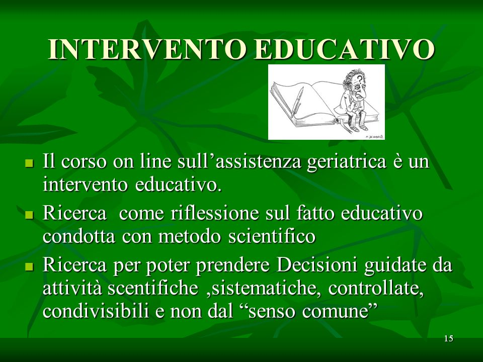 INTERVENTO EDUCATIVO Il corso on line sullassistenza geriatrica è un intervento educativo.