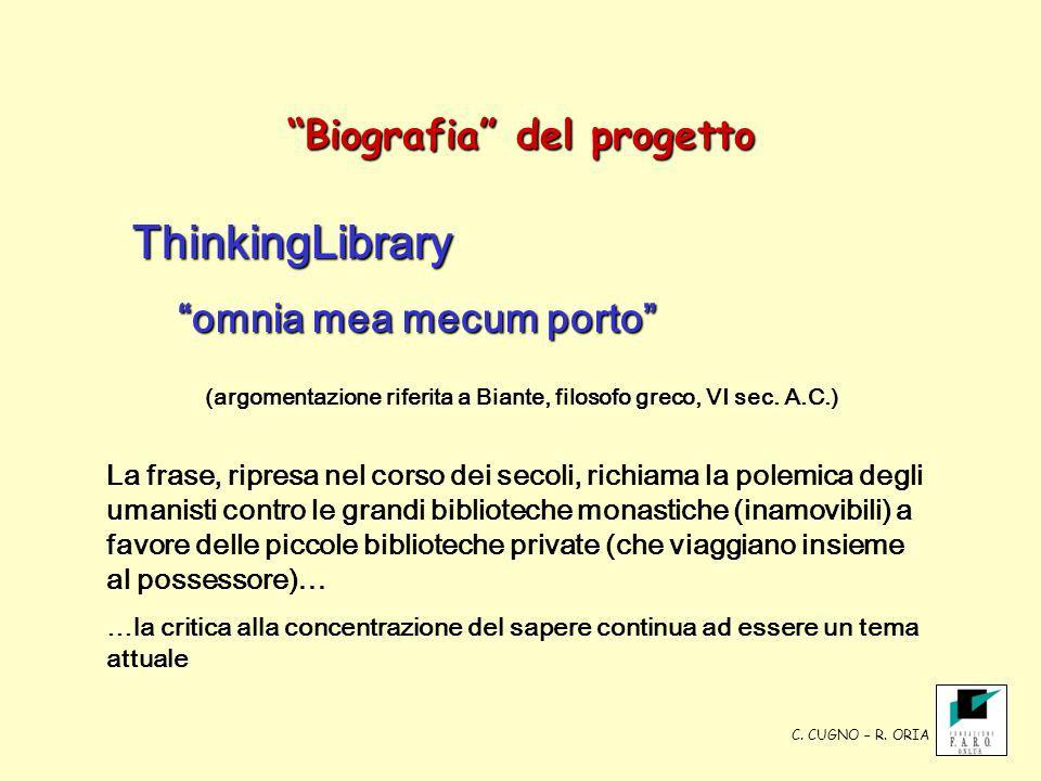 Biografia del progetto ThinkingLibrary omnia mea mecum porto omnia mea mecum porto (argomentazione riferita a Biante, filosofo greco, VI sec. A.C.) La