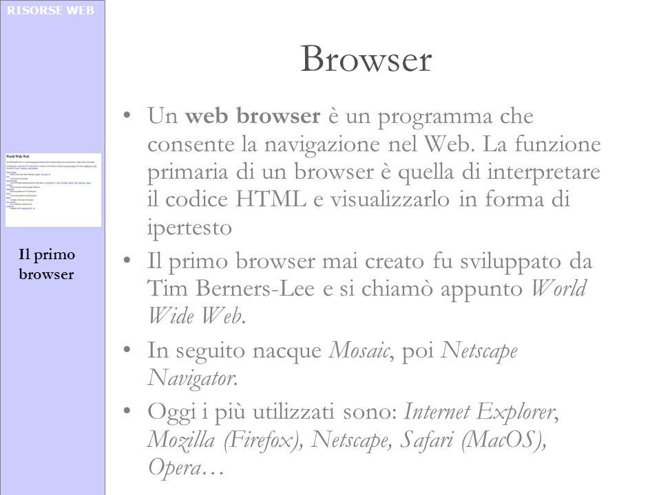 RISORSE WEB Browser Un web browser è un programma che consente la navigazione nel Web. La funzione primaria di un browser è quella di interpretare il