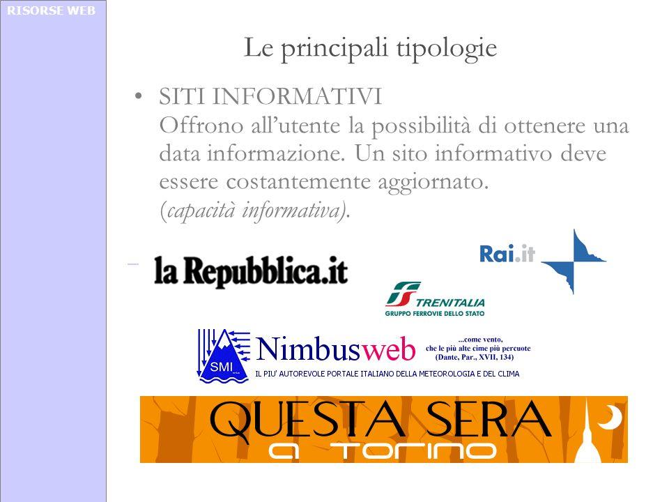 RISORSE WEB Le principali tipologie SITI INFORMATIVI Offrono allutente la possibilità di ottenere una data informazione. Un sito informativo deve esse