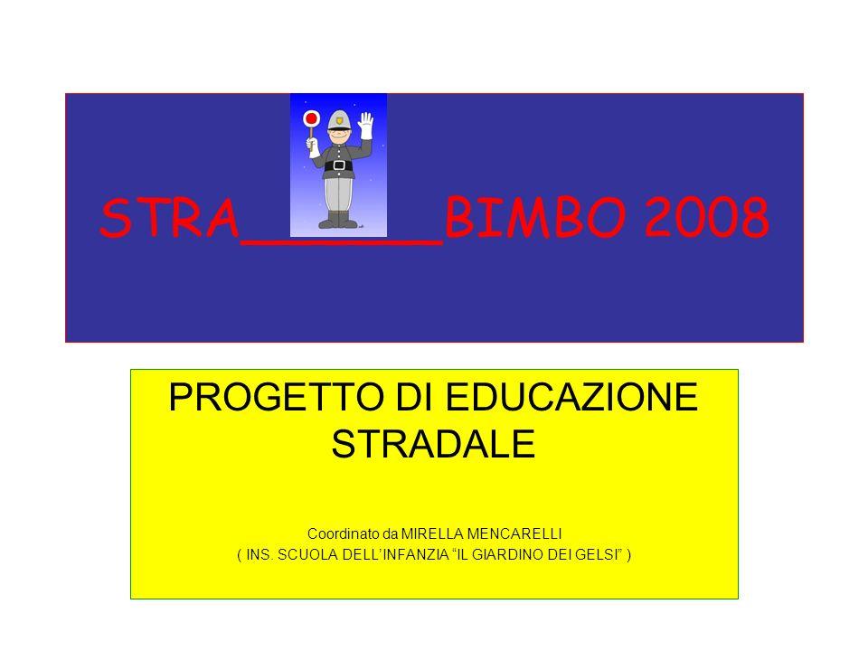 STRA______BIMBO 2008 PROGETTO DI EDUCAZIONE STRADALE Coordinato da MIRELLA MENCARELLI ( INS. SCUOLA DELLINFANZIA IL GIARDINO DEI GELSI )