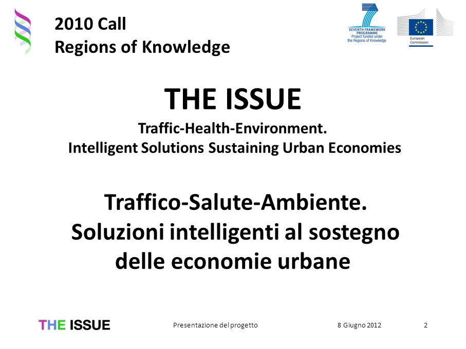 2010 Call Regions of Knowledge 8 Giugno 2012Presentazione del progetto2 THE ISSUE Traffic-Health-Environment.