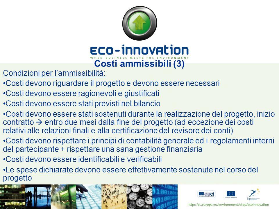 Costi ammissibili (3) Condizioni per lammissibilità: Costi devono riguardare il progetto e devono essere necessari Costi devono essere ragionevoli e g