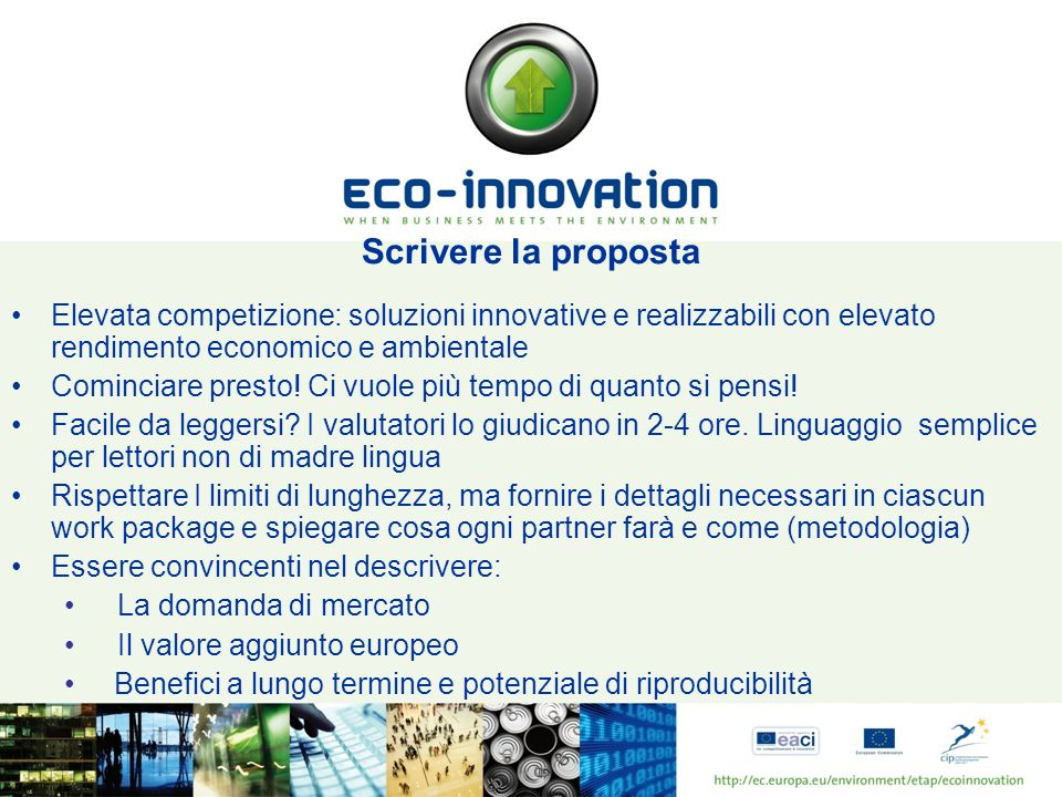 Scrivere la proposta Elevata competizione: soluzioni innovative e realizzabili con elevato rendimento economico e ambientale Cominciare presto! Ci vuo