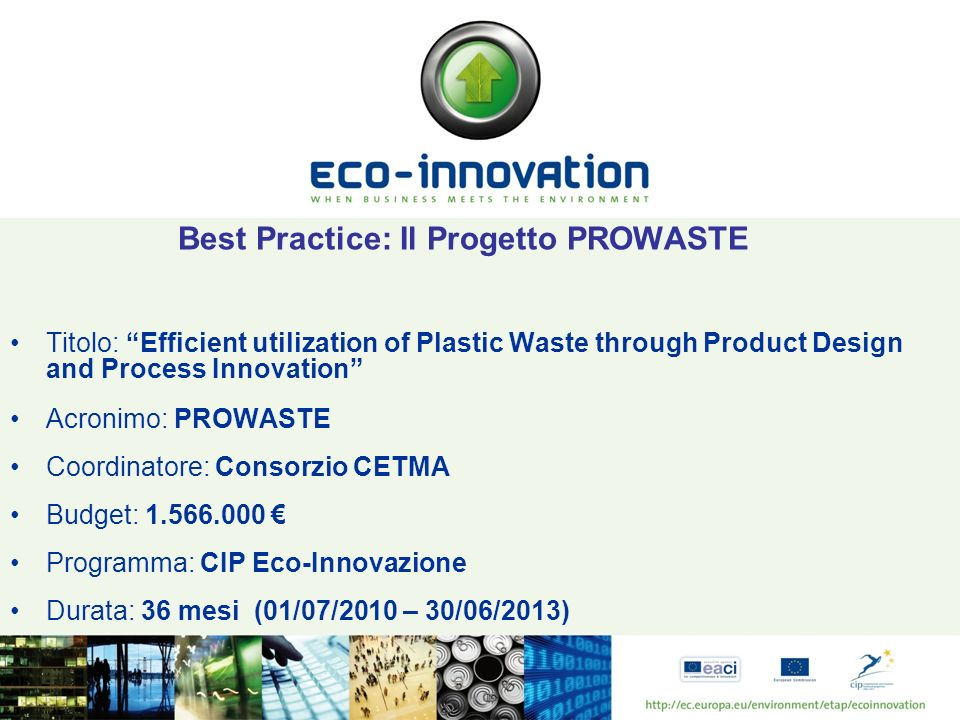 Best Practice: Il Progetto PROWASTE Titolo: Efficient utilization of Plastic Waste through Product Design and Process Innovation Acronimo: PROWASTE Co