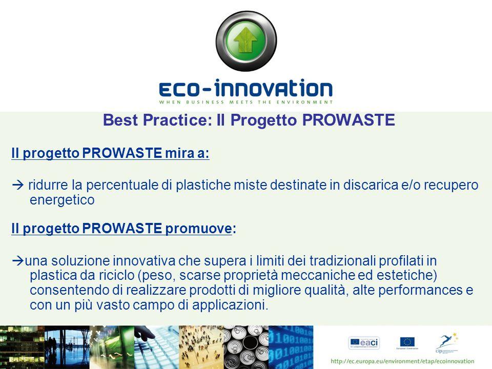 Best Practice: Il Progetto PROWASTE Il progetto PROWASTE mira a: ridurre la percentuale di plastiche miste destinate in discarica e/o recupero energet