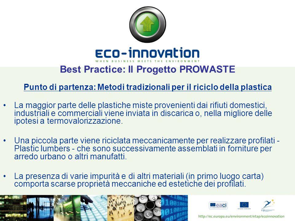 Best Practice: Il Progetto PROWASTE Punto di partenza: Metodi tradizionali per il riciclo della plastica La maggior parte delle plastiche miste proven