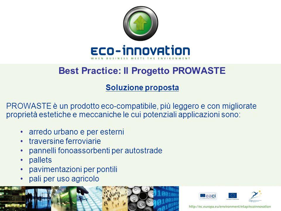 Best Practice: Il Progetto PROWASTE Soluzione proposta PROWASTE è un prodotto eco-compatibile, più leggero e con migliorate proprietà estetiche e mecc