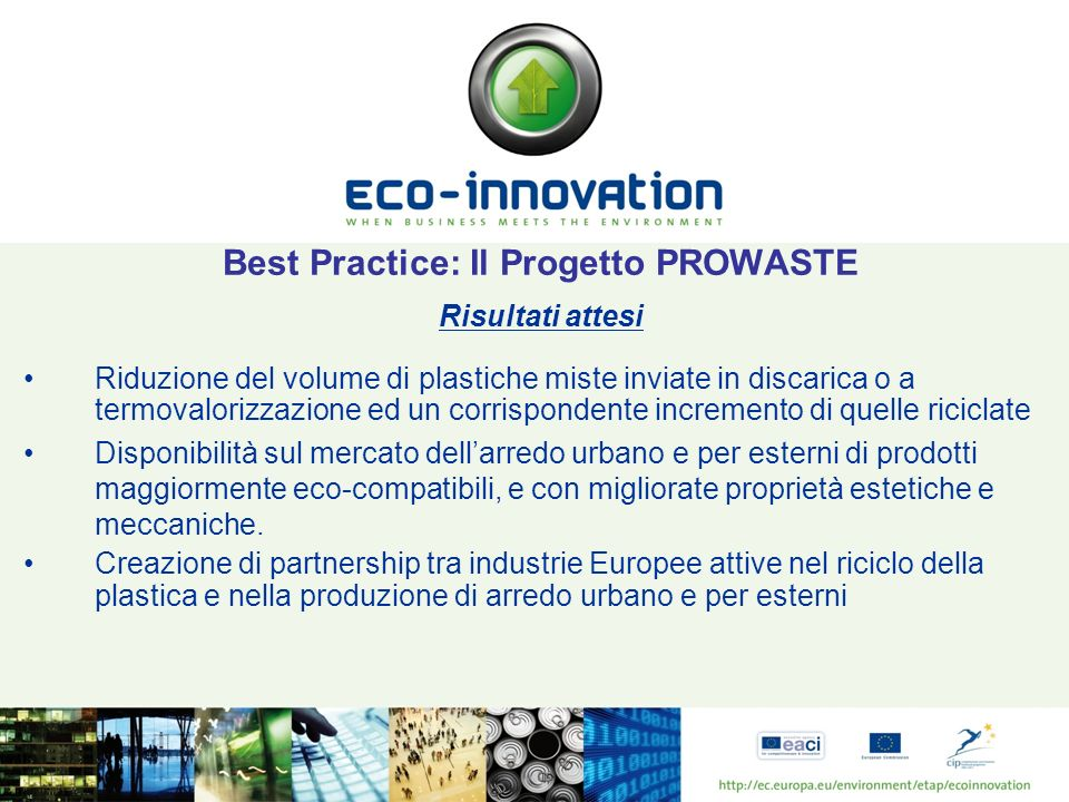 Best Practice: Il Progetto PROWASTE Risultati attesi Riduzione del volume di plastiche miste inviate in discarica o a termovalorizzazione ed un corris