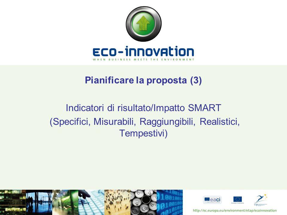 Pianificare la proposta (3) Indicatori di risultato/Impatto SMART (Specifici, Misurabili, Raggiungibili, Realistici, Tempestivi)