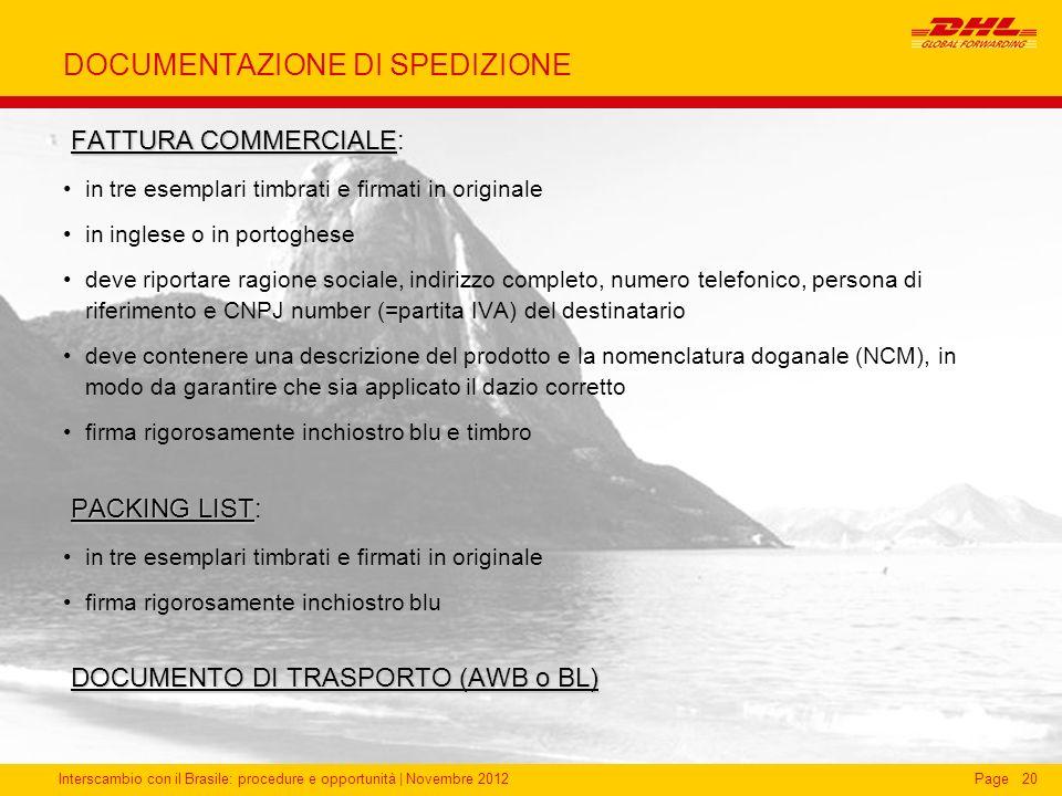Interscambio con il Brasile: procedure e opportunità   Novembre 2012Page20 DOCUMENTAZIONE DI SPEDIZIONE FATTURA COMMERCIALE FATTURA COMMERCIALE: in tr