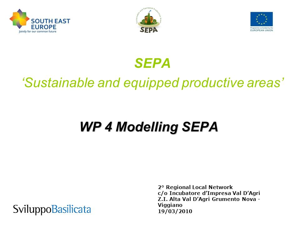 Obiettivo primario di SEPA Il progetto SEPA ha per oggetto lindividuazione di un modello da utilizzare per la realizzazione di una area attrezzata produttiva sostenibile.