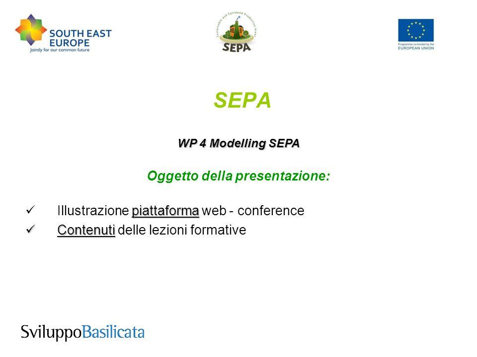SEPA WP 4 Modelling SEPA Video conferenza per la Piattaforma E – Learning 3 Si articola in 3 elementi: portale web piattaforma web - conference piattaforma hardware e software per la video conferenza fino a 8 utenti