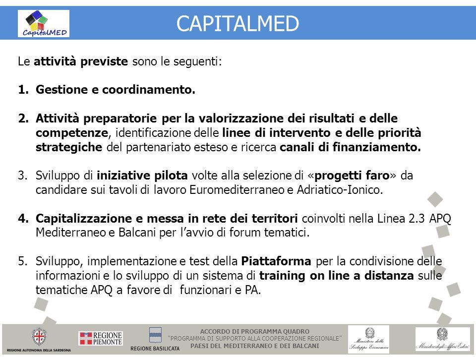 CAPITALMED Le attività previste sono le seguenti: 1.Gestione e coordinamento. 2.Attività preparatorie per la valorizzazione dei risultati e delle comp