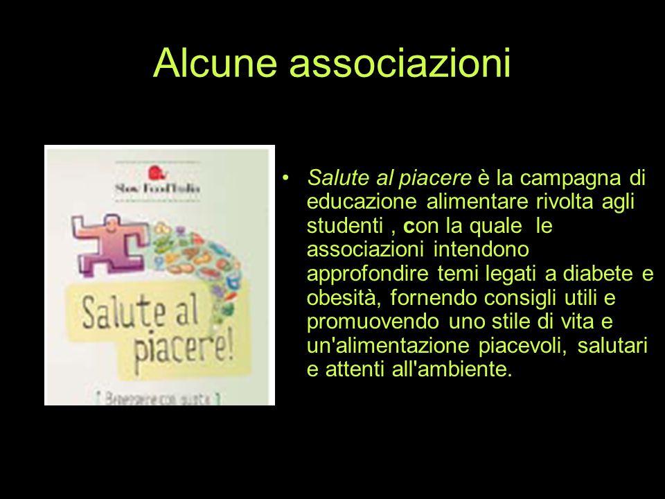 Alcune associazioni Salute al piacere è la campagna di educazione alimentare rivolta agli studenti, con la quale le associazioni intendono approfondir