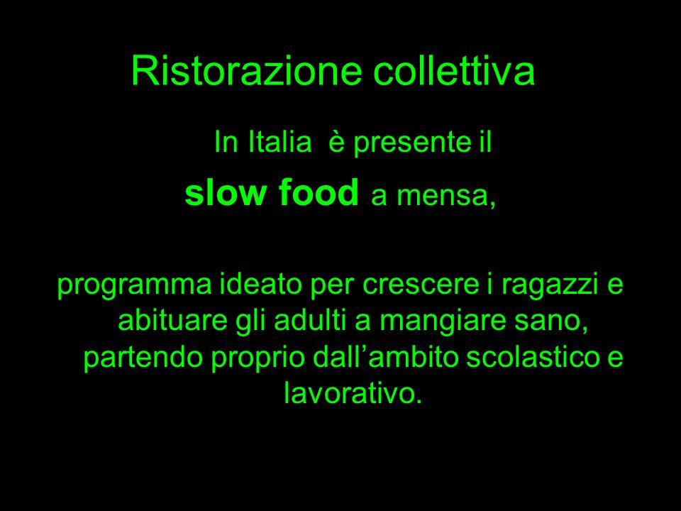 Ristorazione collettiva In Italia è presente il slow food a mensa, programma ideato per crescere i ragazzi e abituare gli adulti a mangiare sano, part