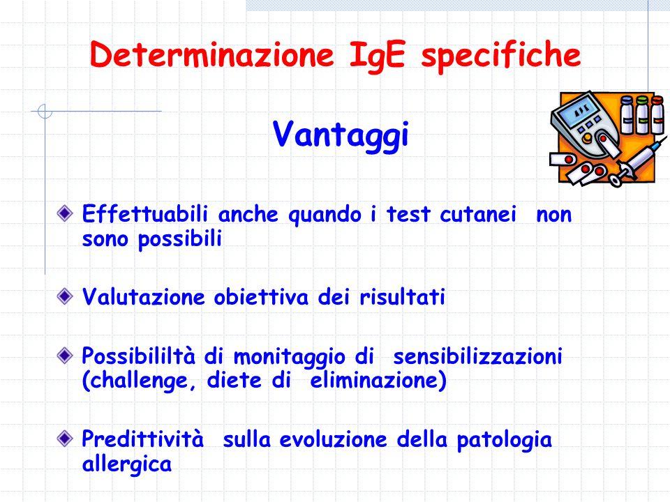Determinazione IgE specifiche Vantaggi Effettuabili anche quando i test cutanei non sono possibili Valutazione obiettiva dei risultati Possibililtà di