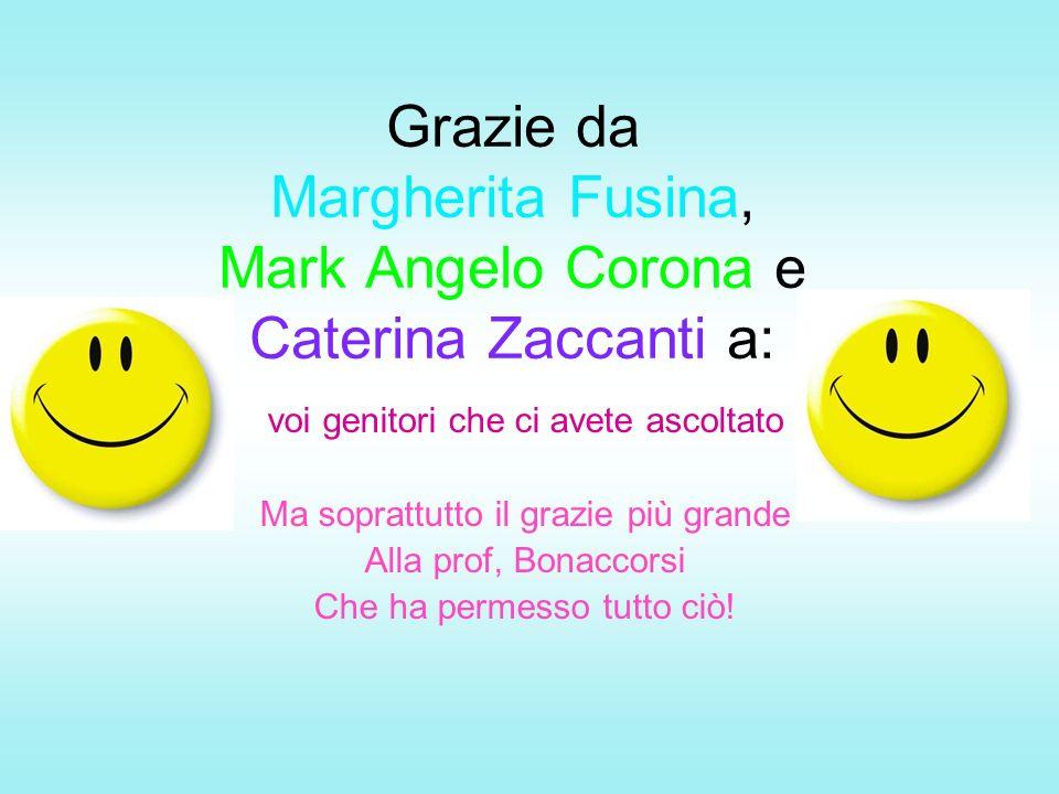 Grazie da Margherita Fusina, Mark Angelo Corona e Caterina Zaccanti a: voi genitori che ci avete ascoltato Ma soprattutto il grazie più grande Alla prof, Bonaccorsi Che ha permesso tutto ciò!