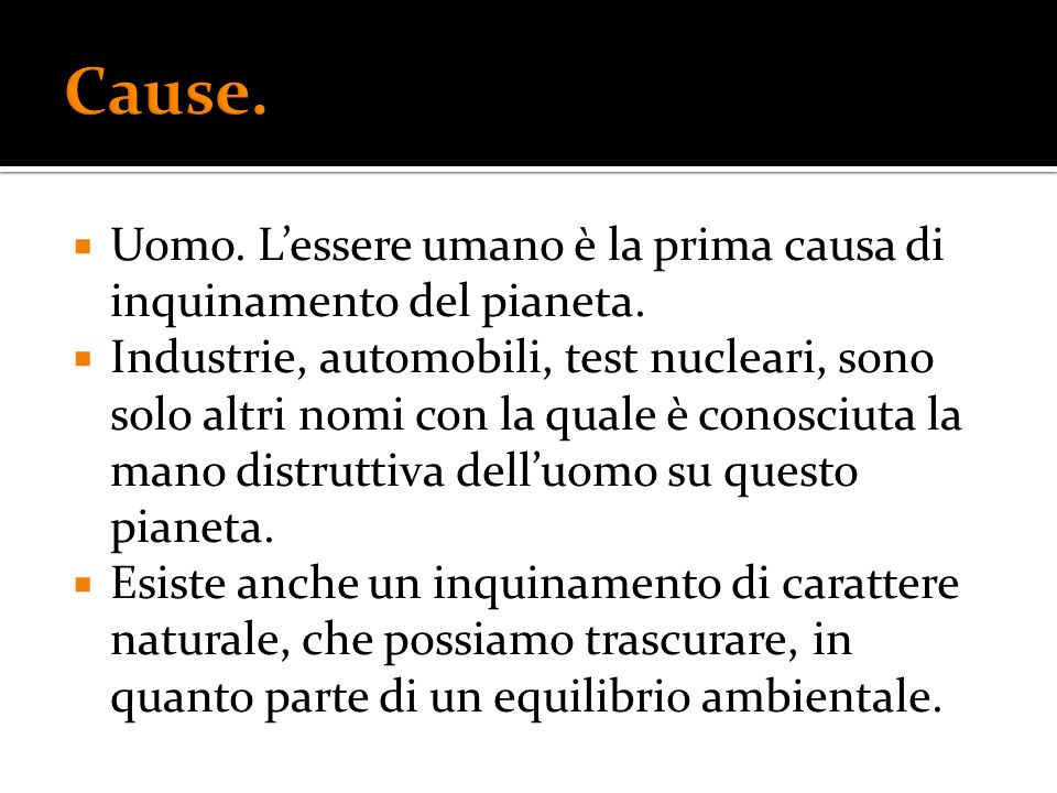 Uomo. Lessere umano è la prima causa di inquinamento del pianeta. Industrie, automobili, test nucleari, sono solo altri nomi con la quale è conosciuta