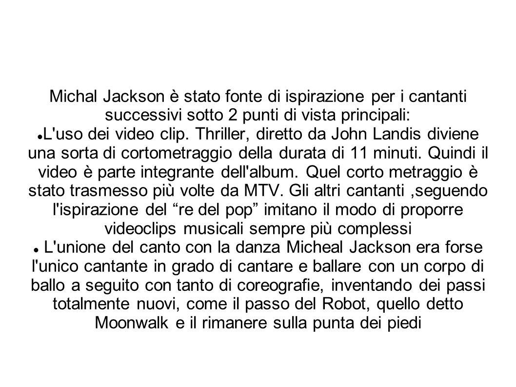 Michal Jackson è stato fonte di ispirazione per i cantanti successivi sotto 2 punti di vista principali: L'uso dei video clip. Thriller, diretto da Jo