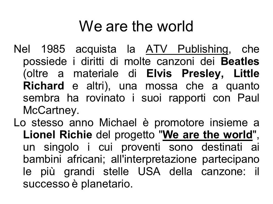 We are the world Nel 1985 acquista la ATV Publishing, che possiede i diritti di molte canzoni dei Beatles (oltre a materiale di Elvis Presley, Little