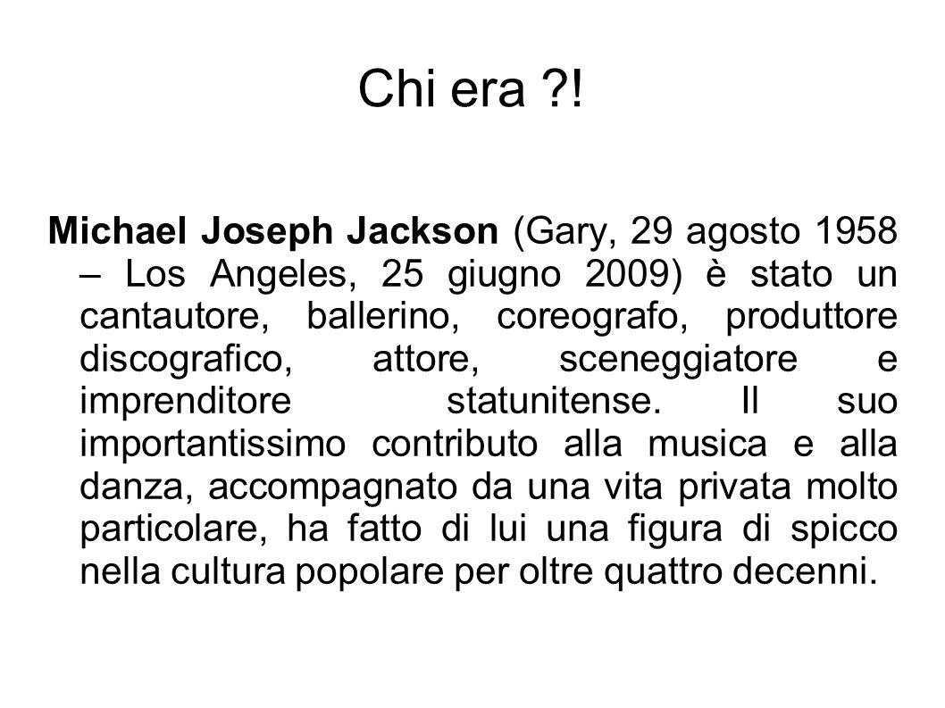 Michael Joseph Jackson (Gary, 29 agosto 1958 – Los Angeles, 25 giugno 2009) è stato un cantautore, ballerino, coreografo, produttore discografico, att