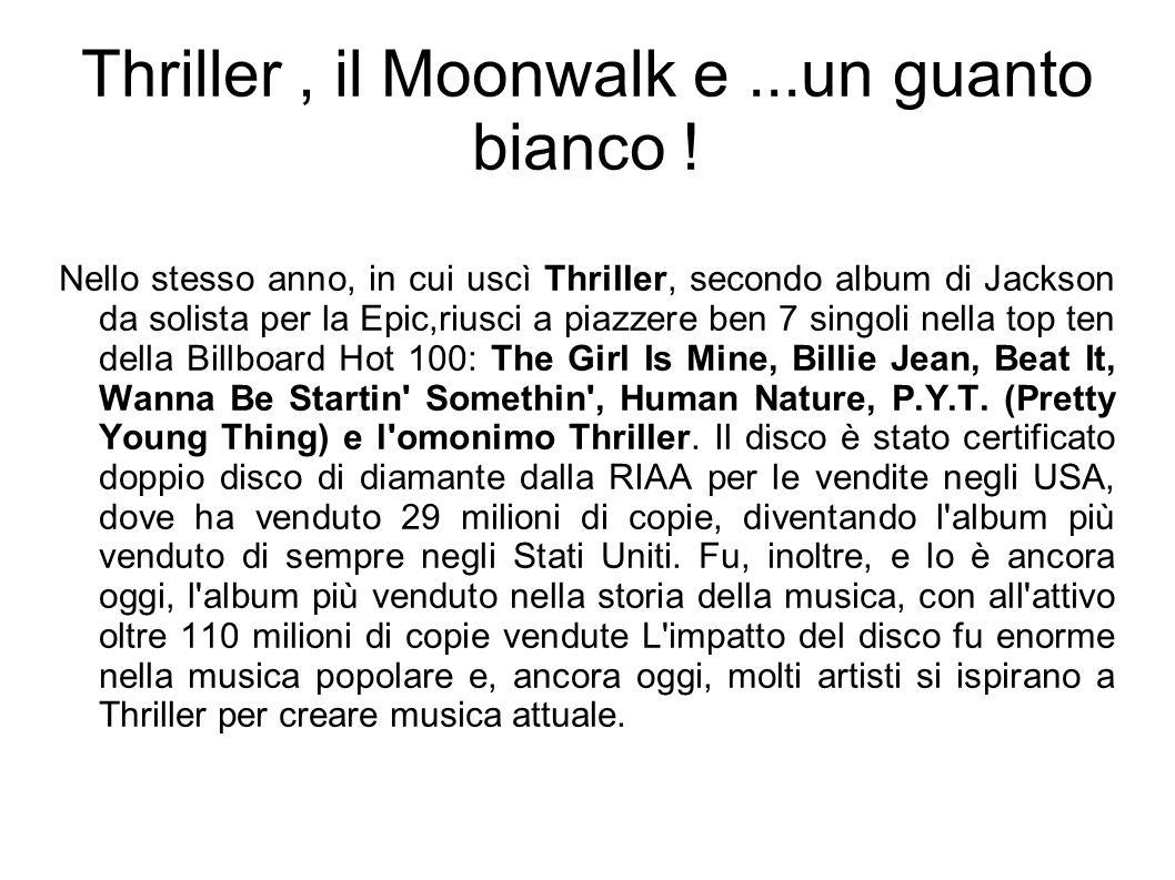 Thriller, il Moonwalk e...un guanto bianco ! Nello stesso anno, in cui uscì Thriller, secondo album di Jackson da solista per la Epic,riusci a piazzer