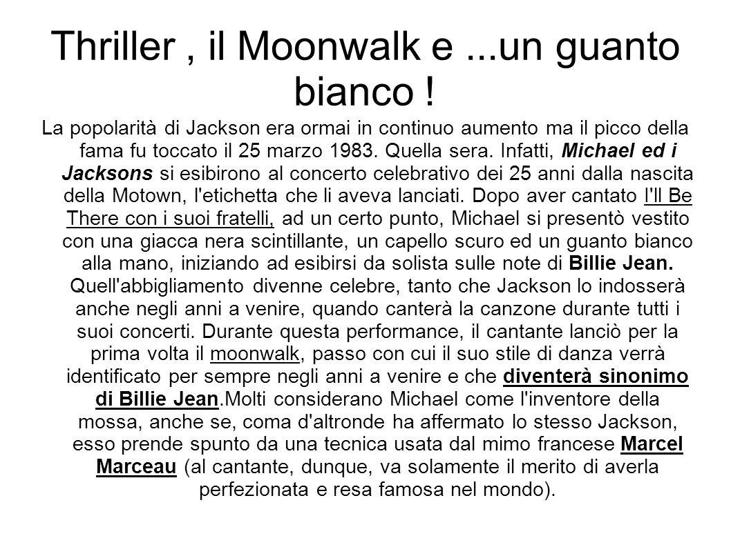 Thriller, il Moonwalk e...un guanto bianco ! La popolarità di Jackson era ormai in continuo aumento ma il picco della fama fu toccato il 25 marzo 1983