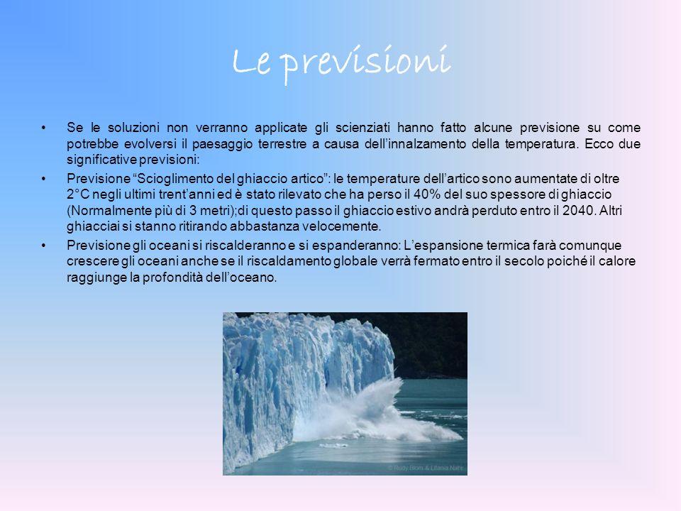 Le previsioni Se le soluzioni non verranno applicate gli scienziati hanno fatto alcune previsione su come potrebbe evolversi il paesaggio terrestre a causa dellinnalzamento della temperatura.