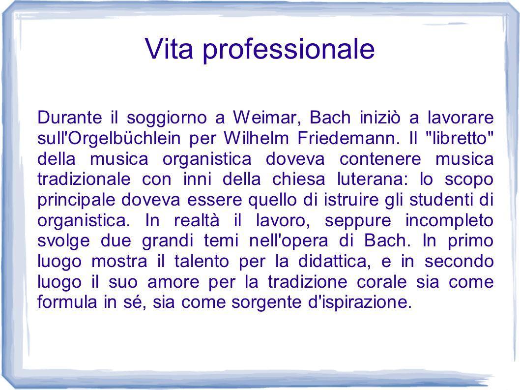Vita professionale Durante il soggiorno a Weimar, Bach iniziò a lavorare sull'Orgelbüchlein per Wilhelm Friedemann. Il