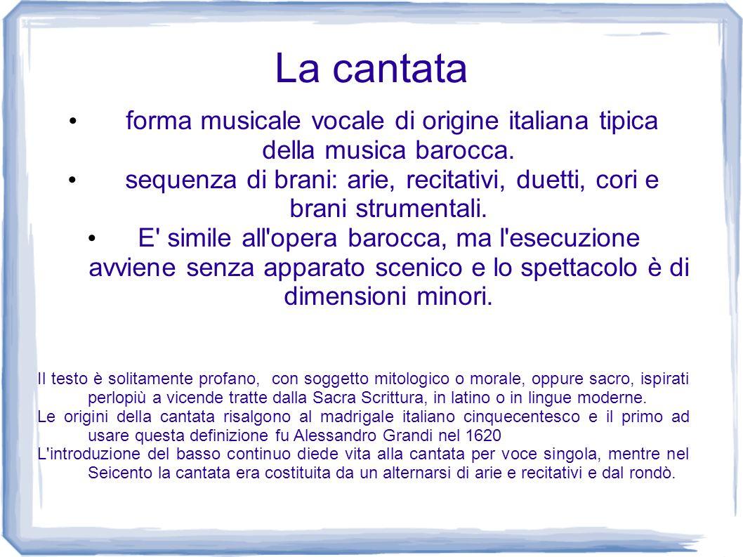 La cantata forma musicale vocale di origine italiana tipica della musica barocca. sequenza di brani: arie, recitativi, duetti, cori e brani strumental