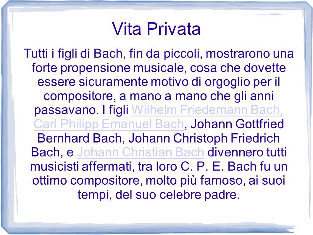 Vita Privata Tutti i figli di Bach, fin da piccoli, mostrarono una forte propensione musicale, cosa che dovette essere sicuramente motivo di orgoglio