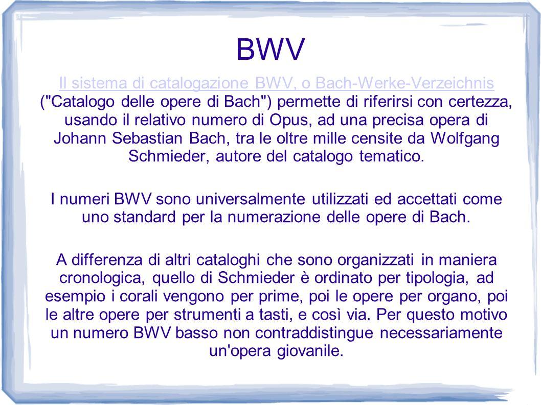 BWV Il sistema di catalogazione BWV, o Bach-Werke-Verzeichnis Il sistema di catalogazione BWV, o Bach-Werke-Verzeichnis (
