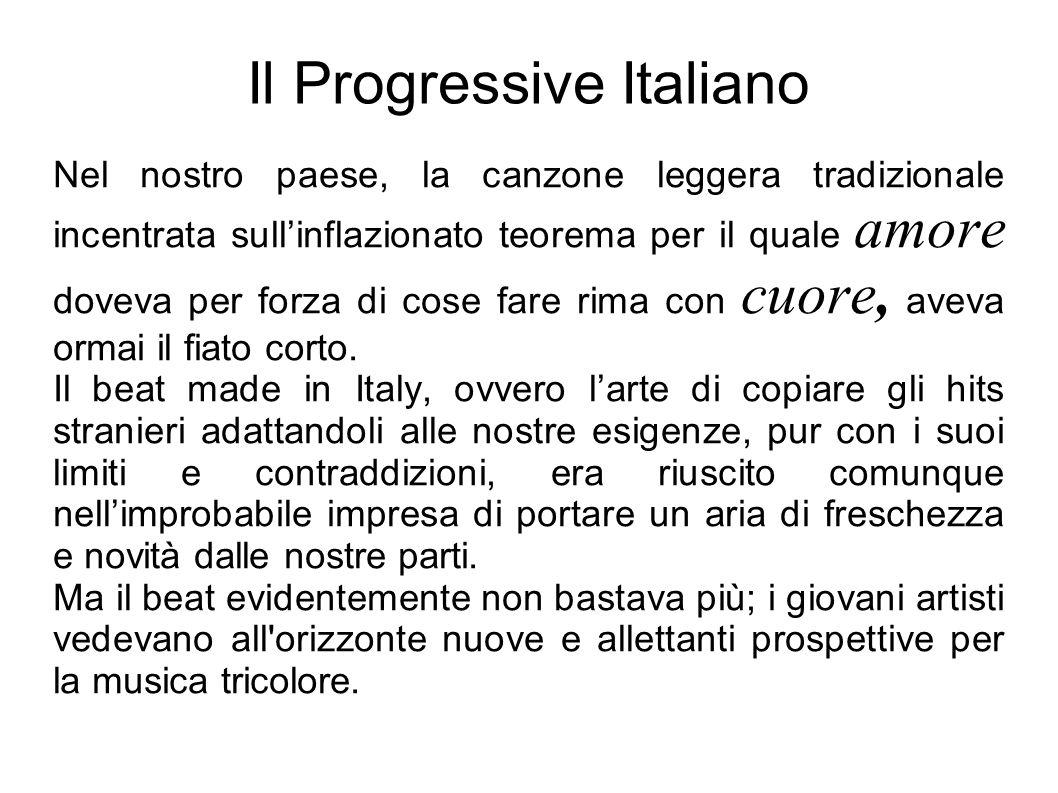 Il Progressive Italiano Nel nostro paese, la canzone leggera tradizionale incentrata sullinflazionato teorema per il quale amore doveva per forza di cose fare rima con cuore, aveva ormai il fiato corto.
