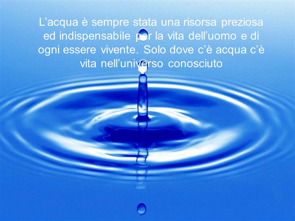 Lacqua è sempre stata una risorsa preziosa ed indispensabile per la vita delluomo e di ogni essere vivente.