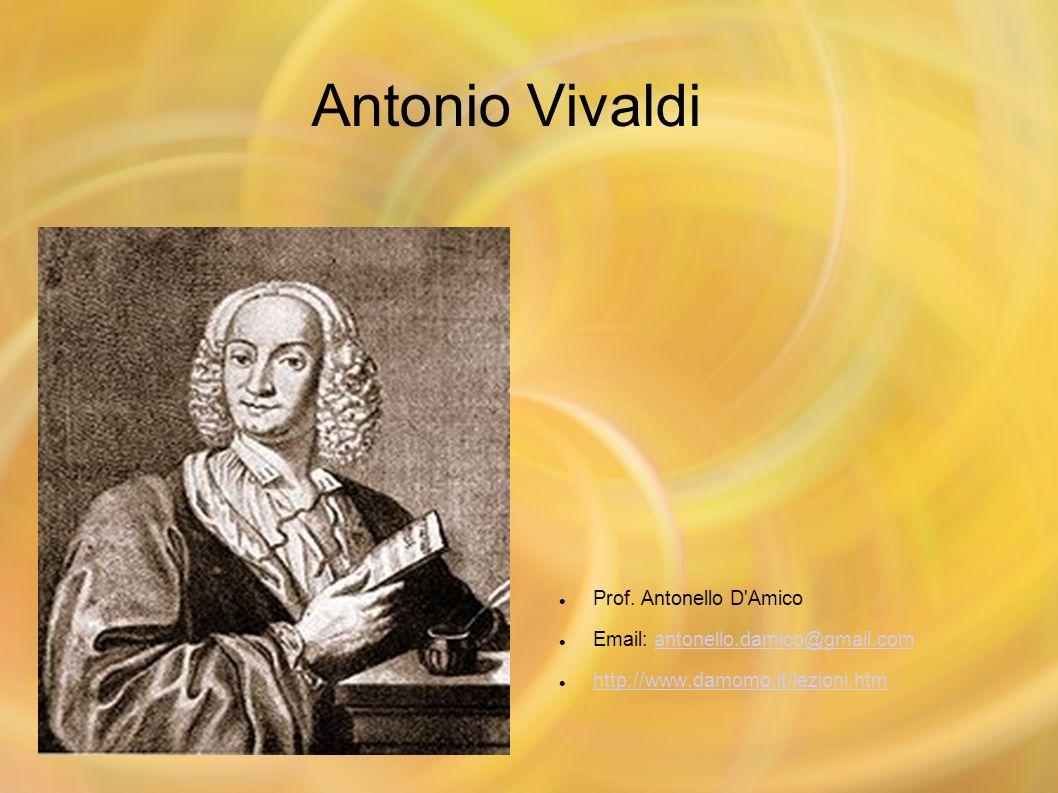 Antonio Vivaldi Prof. Antonello D'Amico Email: antonello.damico@gmail.comantonello.damico@gmail.com http://www.damomo.it/lezioni.htm