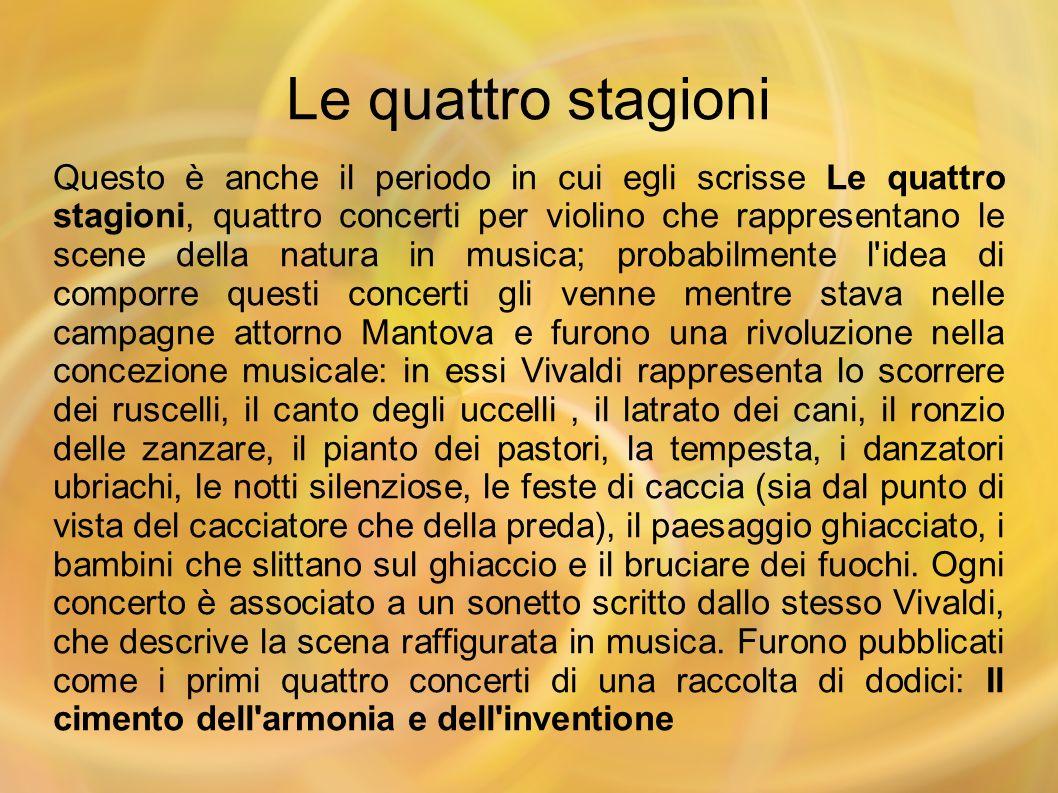 Le quattro stagioni Questo è anche il periodo in cui egli scrisse Le quattro stagioni, quattro concerti per violino che rappresentano le scene della n
