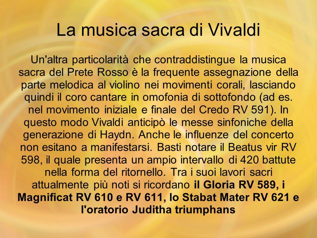 La musica sacra di Vivaldi Un'altra particolarità che contraddistingue la musica sacra del Prete Rosso è la frequente assegnazione della parte melodic